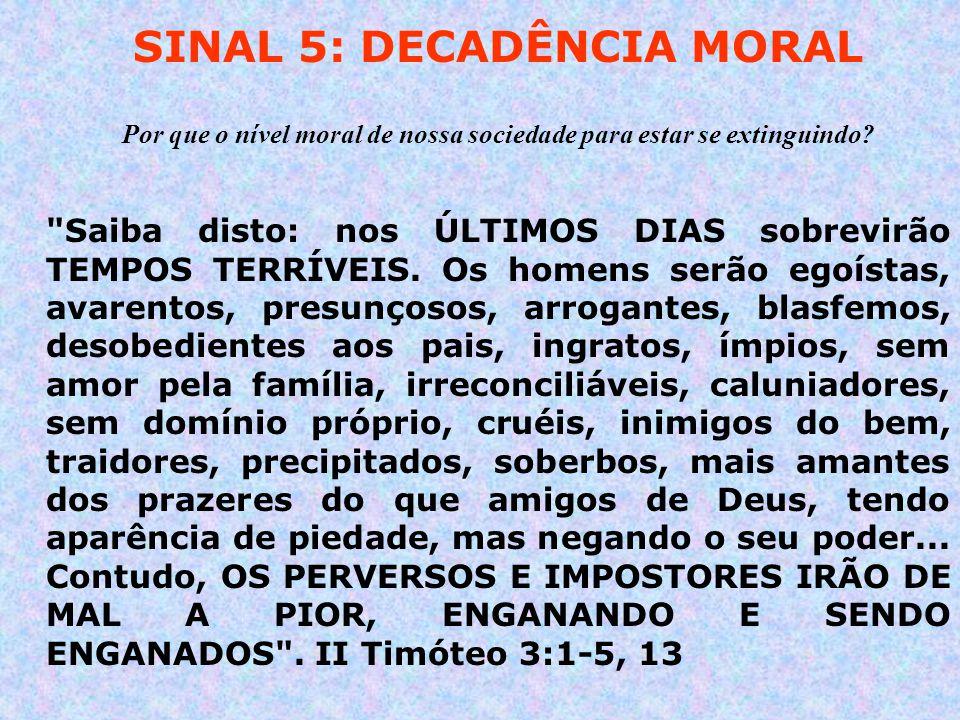 SINAL 5: DECADÊNCIA MORAL Por que o nível moral de nossa sociedade para estar se extinguindo.
