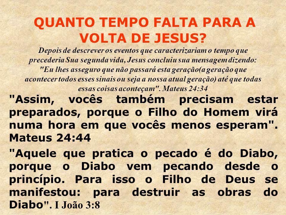 QUANTO TEMPO FALTA PARA A VOLTA DE JESUS? Depois de descrever os eventos que caracterizariam o tempo que precederia Sua segunda vida, Jesus concluiu s