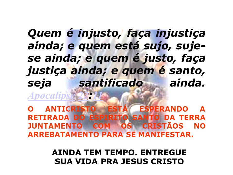 Quem é injusto, faça injustiça ainda; e quem está sujo, suje- se ainda; e quem é justo, faça justiça ainda; e quem é santo, seja santificado ainda. Ap