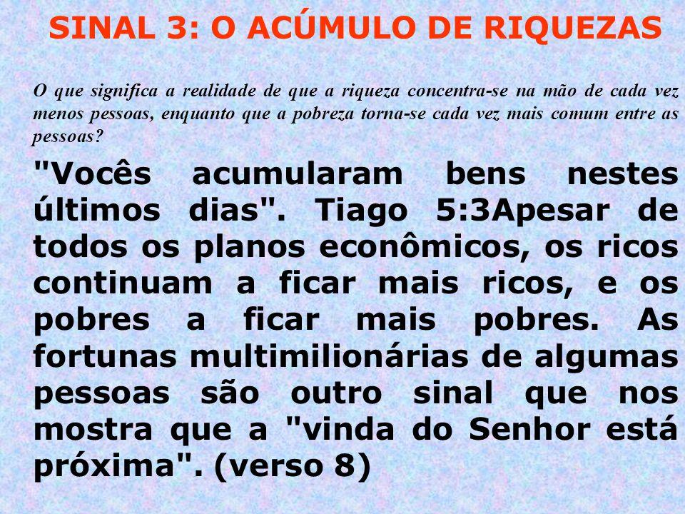 SINAL 3: O ACÚMULO DE RIQUEZAS O que significa a realidade de que a riqueza concentra-se na mão de cada vez menos pessoas, enquanto que a pobreza torna-se cada vez mais comum entre as pessoas.