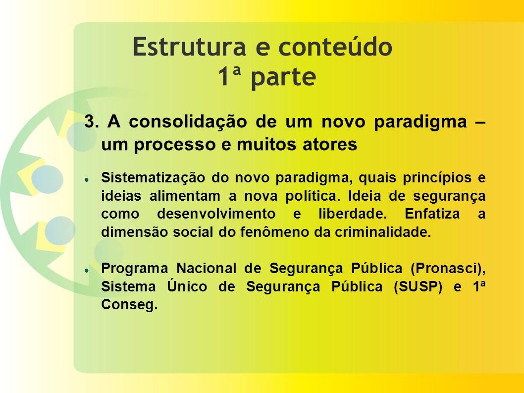 Estrutura e conteúdo 1ª parte 3. A consolidação de um novo paradigma – um processo e muitos atores Sistematização do novo paradigma, quais princípios