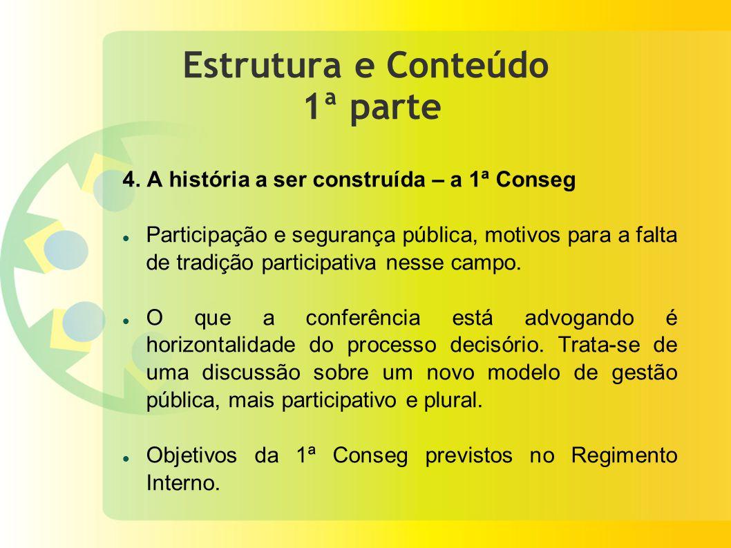 Estrutura e Conteúdo 1ª parte 4. A história a ser construída – a 1ª Conseg Participação e segurança pública, motivos para a falta de tradição particip