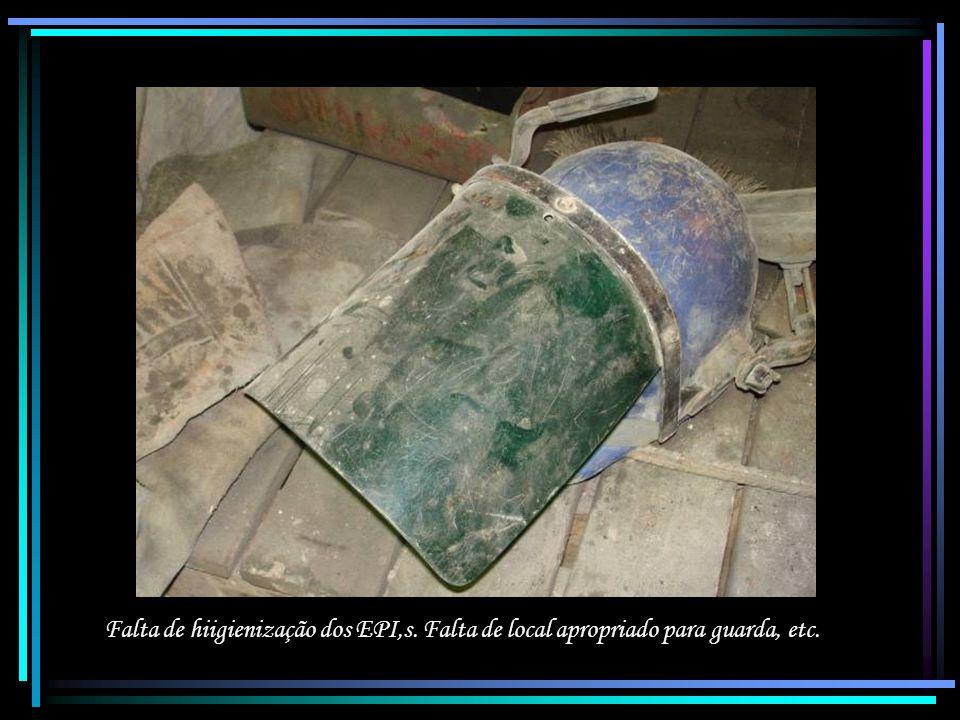 Falta de hiigienização dos EPI,s. Falta de local apropriado para guarda, etc.