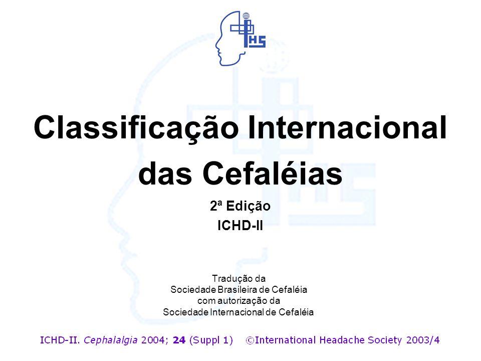 Classificação Internacional das Cefaléias 2ª Edição ICHD-II Tradução da Sociedade Brasileira de Cefaléia com autorização da Sociedade Internacional de