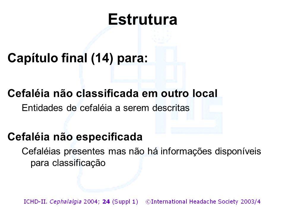 Capítulo final (14) para: Cefaléia não classificada em outro local Entidades de cefaléia a serem descritas Cefaléia não especificada Cefaléias present