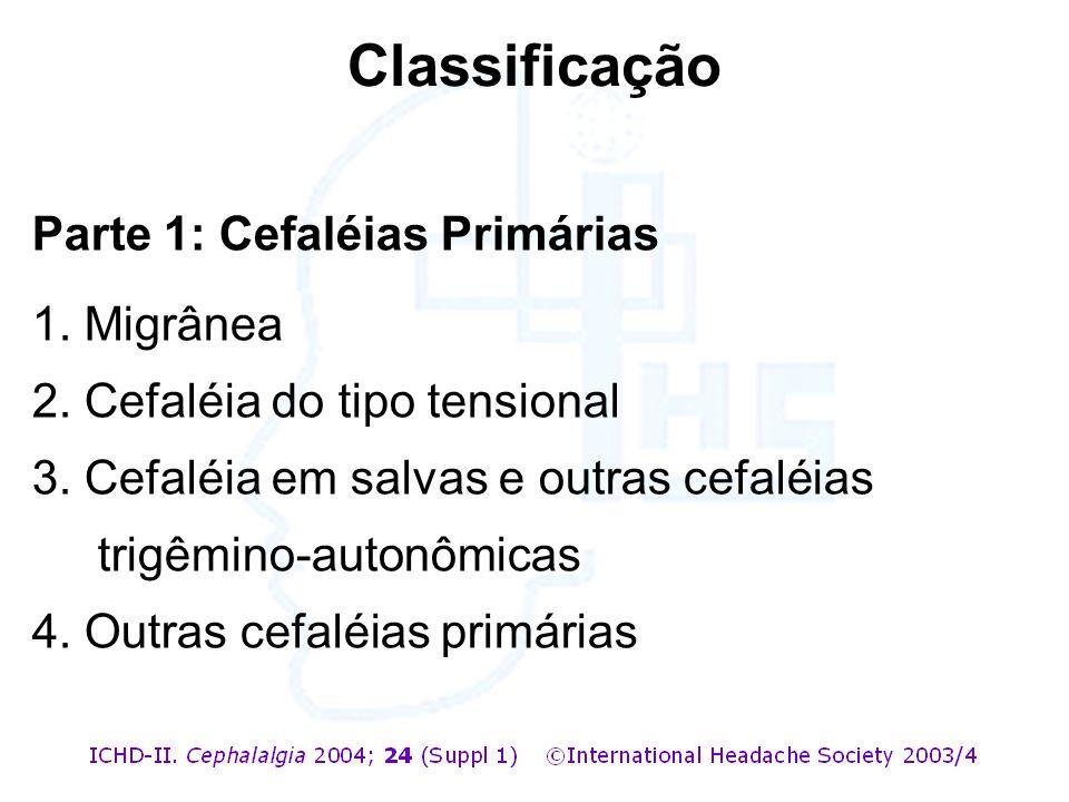 Parte 1: Cefaléias Primárias 1. Migrânea 2. Cefaléia do tipo tensional 3. Cefaléia em salvas e outras cefaléias trigêmino-autonômicas 4. Outras cefalé
