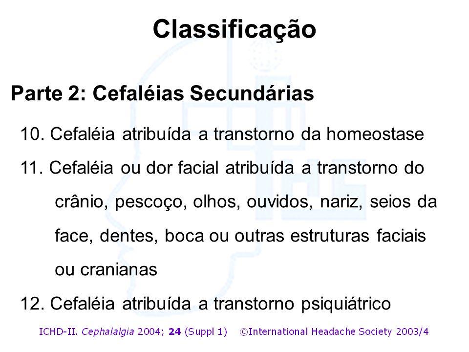 Parte 2: Cefaléias Secundárias 10. Cefaléia atribuída a transtorno da homeostase 11. Cefaléia ou dor facial atribuída a transtorno do crânio, pescoço,