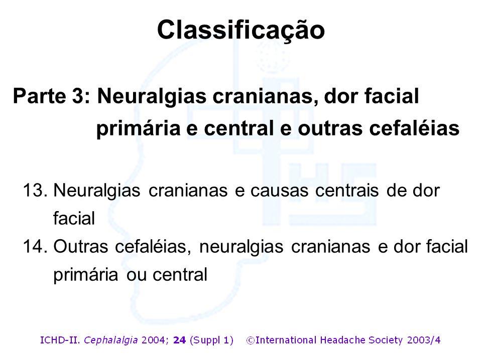 Parte 3: Neuralgias cranianas, dor facial primária e central e outras cefaléias 13. Neuralgias cranianas e causas centrais de dor facial 14. Outras ce