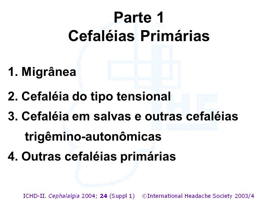 1. Migrânea 2. Cefaléia do tipo tensional 3. Cefaléia em salvas e outras cefaléias trigêmino-autonômicas 4. Outras cefaléias primárias Parte 1 Cefaléi