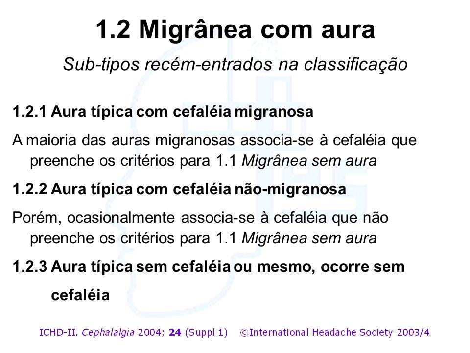 1.2.1 Aura típica com cefaléia migranosa A maioria das auras migranosas associa-se à cefaléia que preenche os critérios para 1.1 Migrânea sem aura 1.2