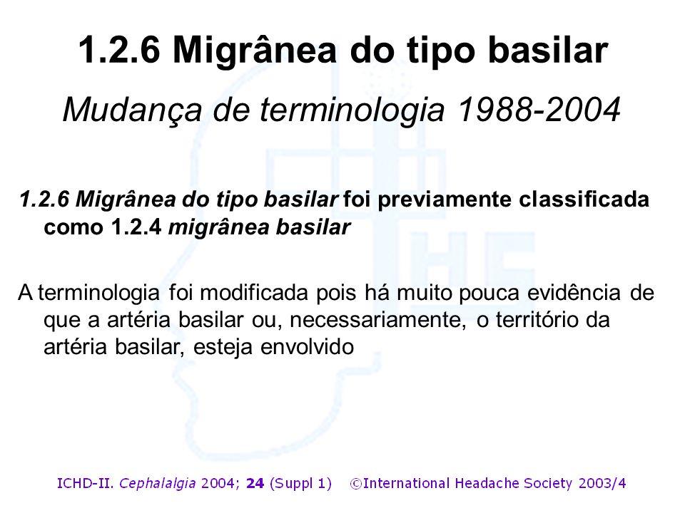 1.2.6 Migrânea do tipo basilar foi previamente classificada como 1.2.4 migrânea basilar A terminologia foi modificada pois há muito pouca evidência de