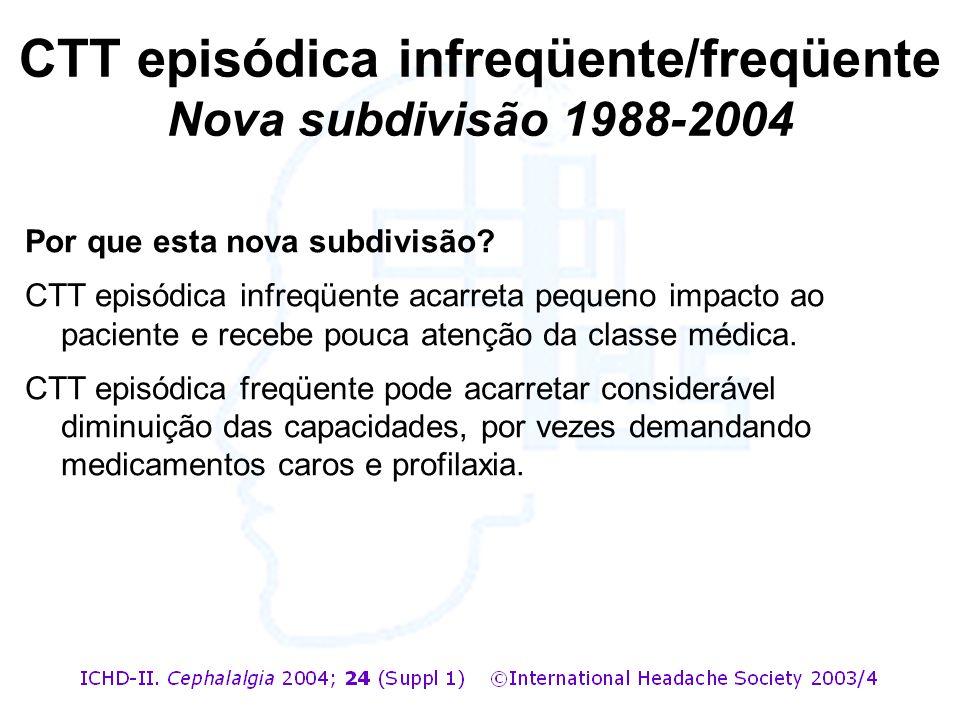 Por que esta nova subdivisão? CTT episódica infreqüente acarreta pequeno impacto ao paciente e recebe pouca atenção da classe médica. CTT episódica fr