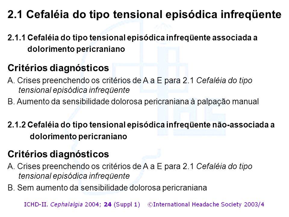 2.1.1 Cefaléia do tipo tensional episódica infreqüente associada a dolorimento pericraniano Critérios diagnósticos A. Crises preenchendo os critérios