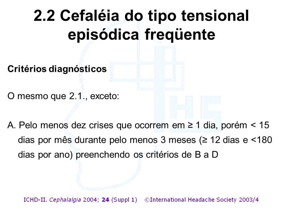 Critérios diagnósticos O mesmo que 2.1., exceto: A. Pelo menos dez crises que ocorrem em ≥ 1 dia, porém < 15 dias por mês durante pelo menos 3 meses (