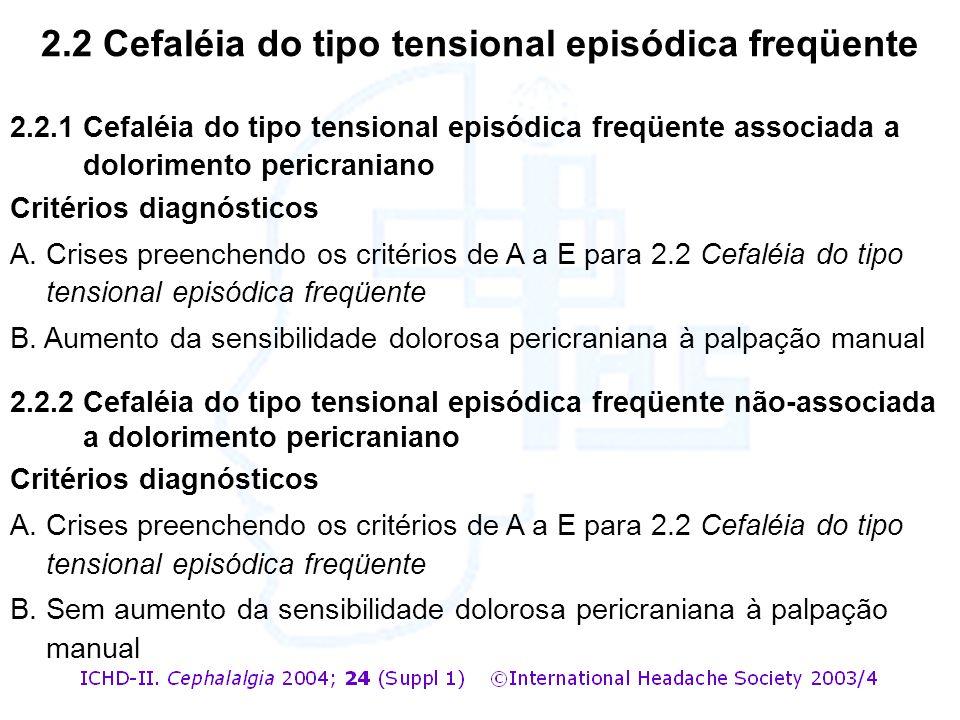 2.2.1 Cefaléia do tipo tensional episódica freqüente associada a dolorimento pericraniano Critérios diagnósticos A. Crises preenchendo os critérios de