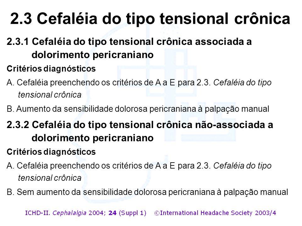 2.3.1 Cefaléia do tipo tensional crônica associada a dolorimento pericraniano Critérios diagnósticos A. Cefaléia preenchendo os critérios de A a E par