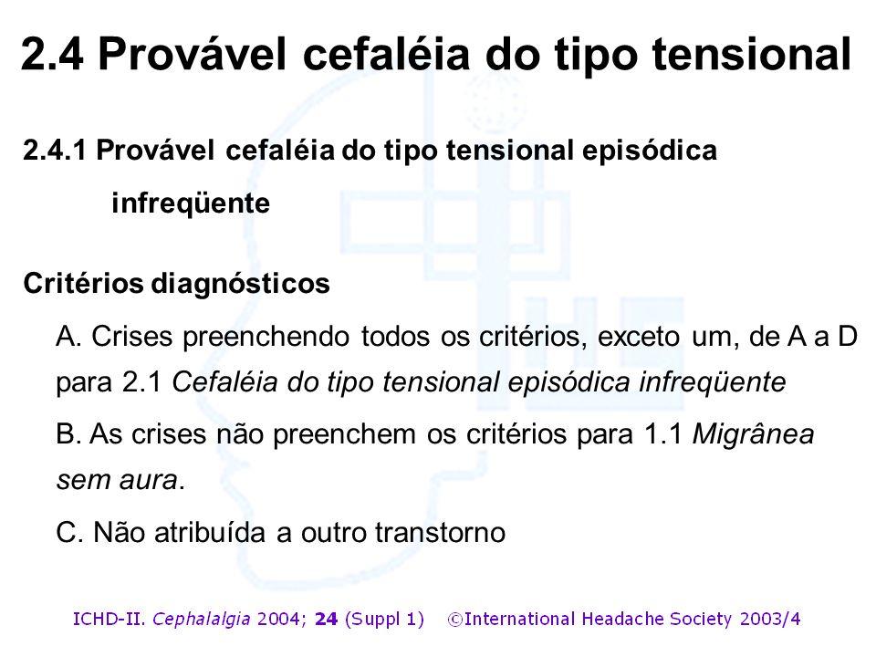 2.4.1 Provável cefaléia do tipo tensional episódica infreqüente Critérios diagnósticos A. Crises preenchendo todos os critérios, exceto um, de A a D p