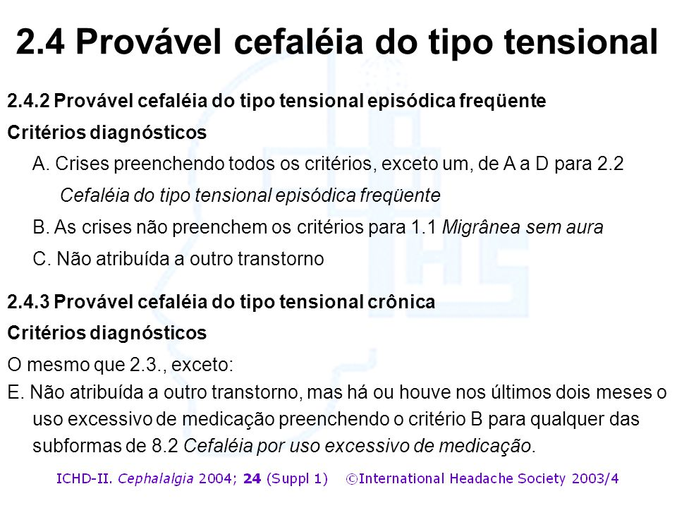 2.4.2 Provável cefaléia do tipo tensional episódica freqüente Critérios diagnósticos A. Crises preenchendo todos os critérios, exceto um, de A a D par