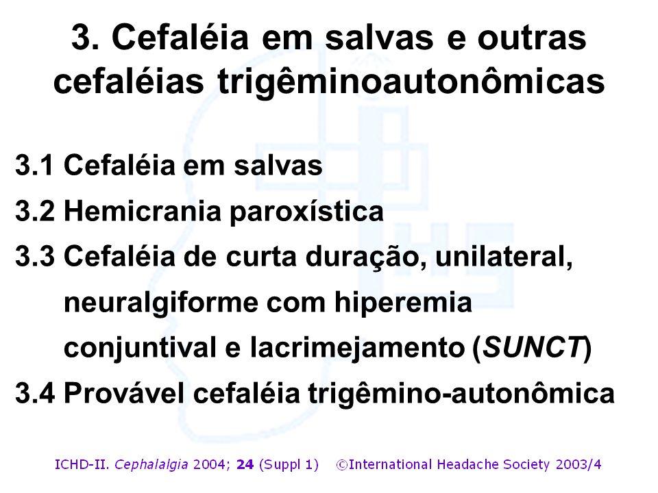 3. Cefaléia em salvas e outras cefaléias trigêminoautonômicas 3.1 Cefaléia em salvas 3.2 Hemicrania paroxística 3.3 Cefaléia de curta duração, unilate
