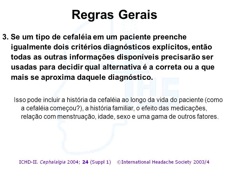3. Se um tipo de cefaléia em um paciente preenche igualmente dois critérios diagnósticos explícitos, então todas as outras informações disponíveis pre
