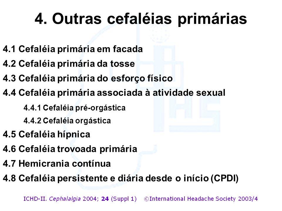 4.1 Cefaléia primária em facada 4.2 Cefaléia primária da tosse 4.3 Cefaléia primária do esforço físico 4.4 Cefaléia primária associada à atividade sex