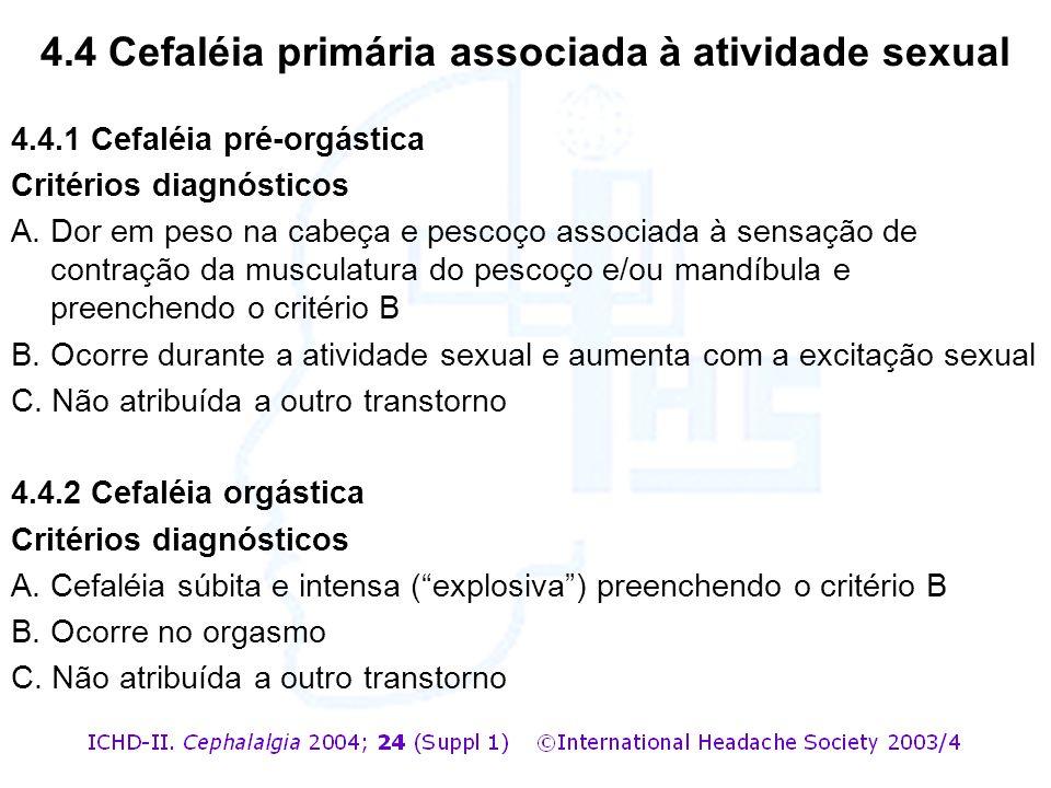 4.4.1 Cefaléia pré-orgástica Critérios diagnósticos A. Dor em peso na cabeça e pescoço associada à sensação de contração da musculatura do pescoço e/o