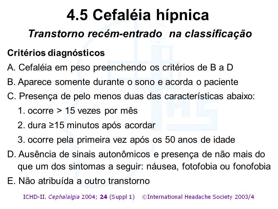 Critérios diagnósticos A. Cefaléia em peso preenchendo os critérios de B a D B. Aparece somente durante o sono e acorda o paciente C. Presença de pelo