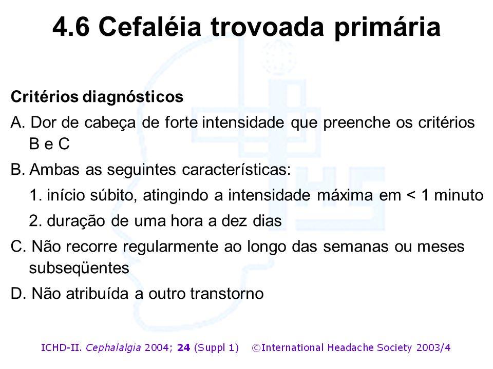 Critérios diagnósticos A. Dor de cabeça de forte intensidade que preenche os critérios B e C B. Ambas as seguintes características: 1. início súbito,
