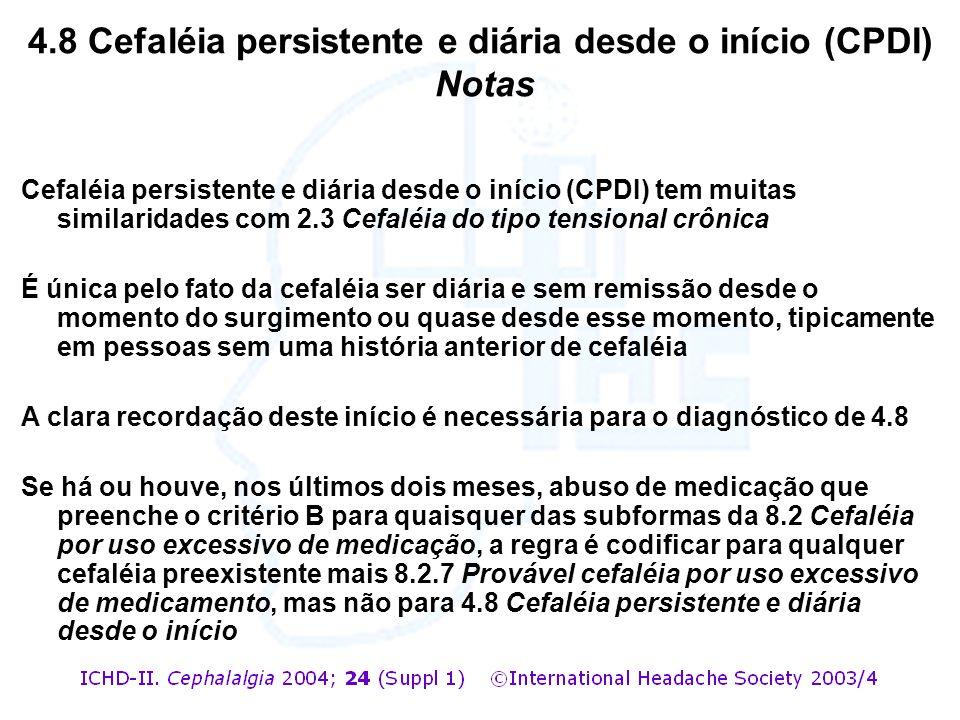 Cefaléia persistente e diária desde o início (CPDI) tem muitas similaridades com 2.3 Cefaléia do tipo tensional crônica É única pelo fato da cefaléia