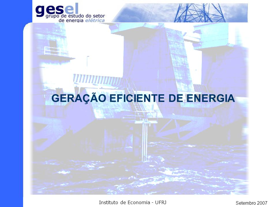 Setembro 2007 Instituto de Economia - UFRJ PREMISSAS DO PROJETO - Geração eficiente de energia - Integração regional - Sustentabilidade ambiental Ante