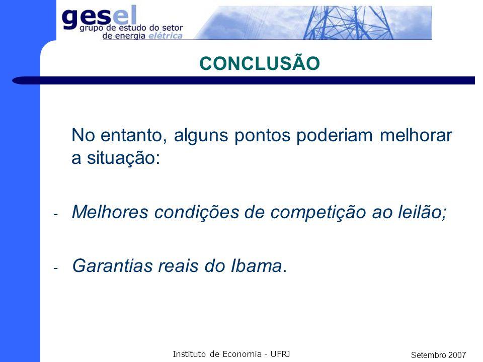Setembro 2007 Instituto de Economia - UFRJ CONCLUSÃO Levantada tais questões e fatores, é claro que o projeto tem fortes bases legais, ambientais e financeiras para se sustentar.