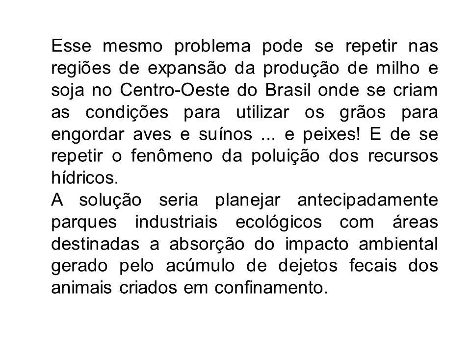 Esse mesmo problema pode se repetir nas regiões de expansão da produção de milho e soja no Centro-Oeste do Brasil onde se criam as condições para util