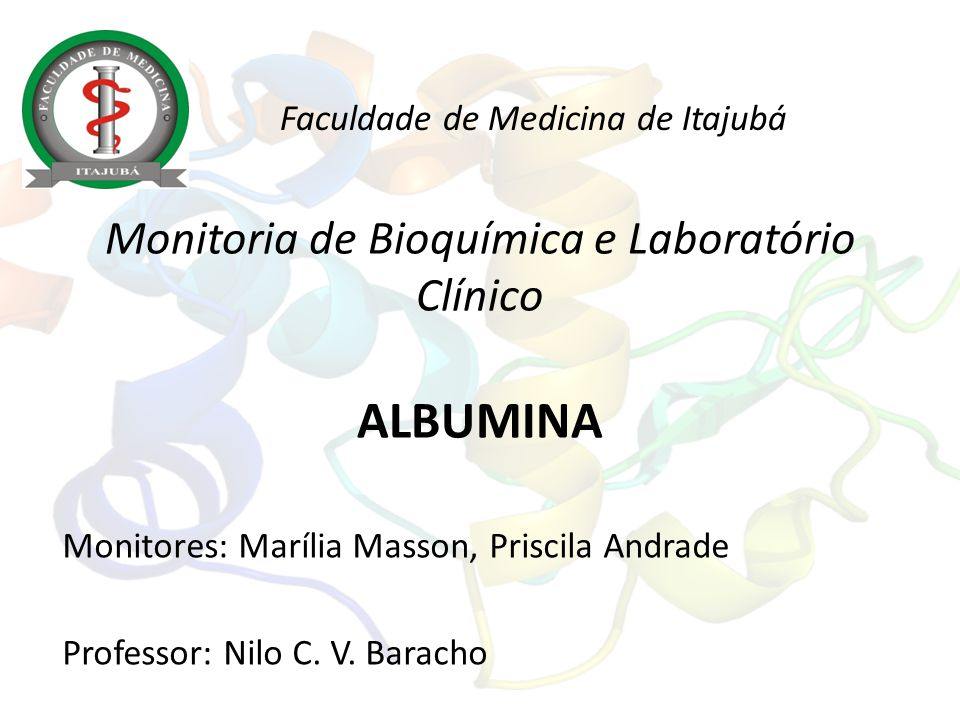 Monitoria de Bioquímica e Laboratório Clínico ALBUMINA Monitores: Marília Masson, Priscila Andrade Professor: Nilo C. V. Baracho Faculdade de Medicina