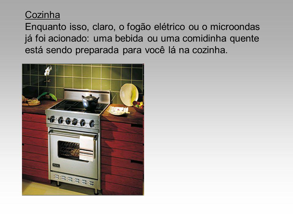 Cozinha Cozinha Enquanto isso, claro, o fogão elétrico ou o microondas já foi acionado: uma bebida ou uma comidinha quente está sendo preparada para v