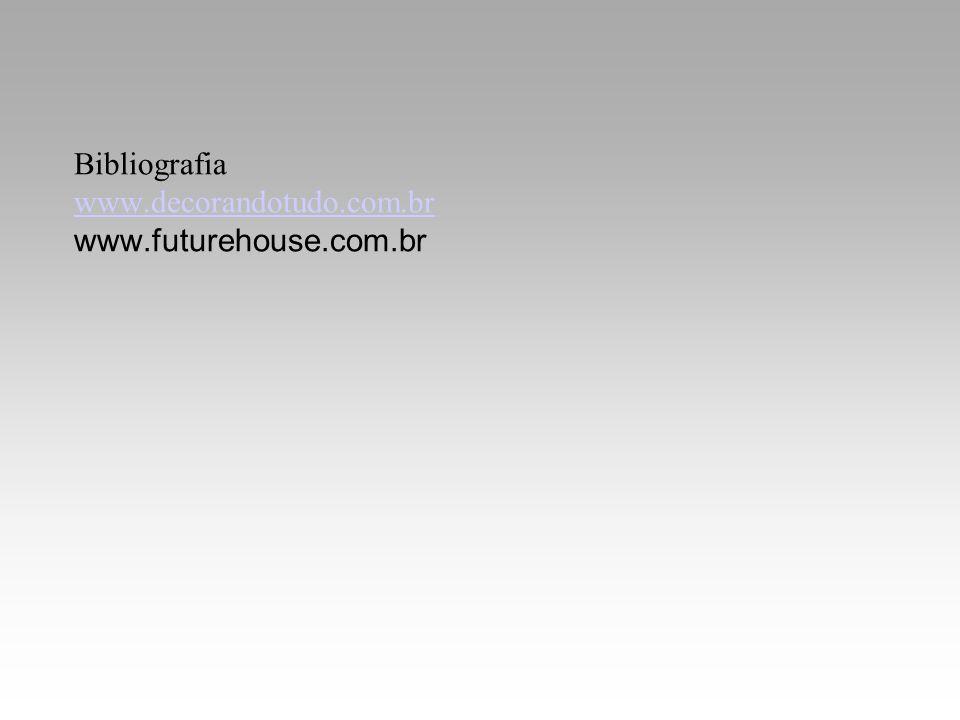 Bibliografia www.decorandotudo.com.br www.futurehouse.com.br www.decorandotudo.com.br