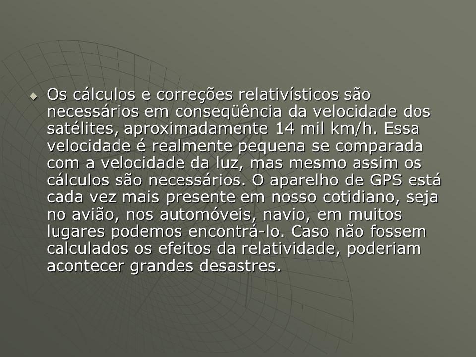  Os cálculos e correções relativísticos são necessários em conseqüência da velocidade dos satélites, aproximadamente 14 mil km/h.