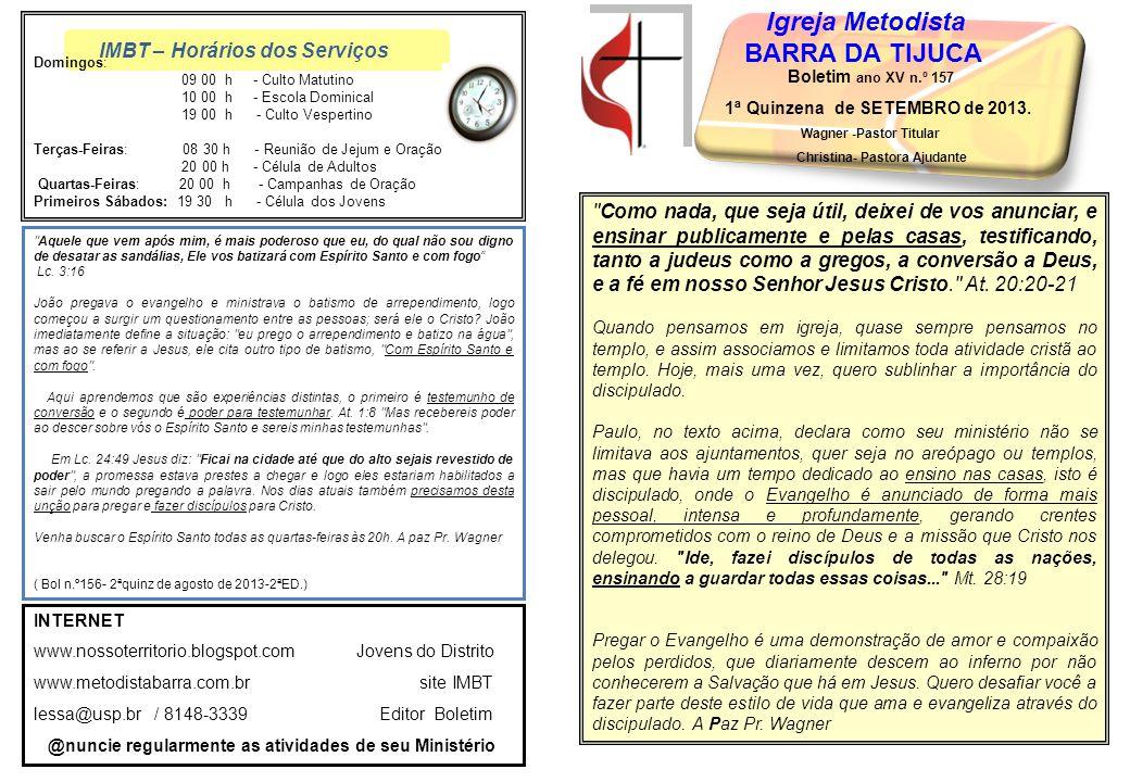 IMBT – Horários dos Serviços Igreja Metodista BARRA DA TIJUCA Boletim ano XV n.º 157 1ª Quinzena de SETEMBRO de 2013.