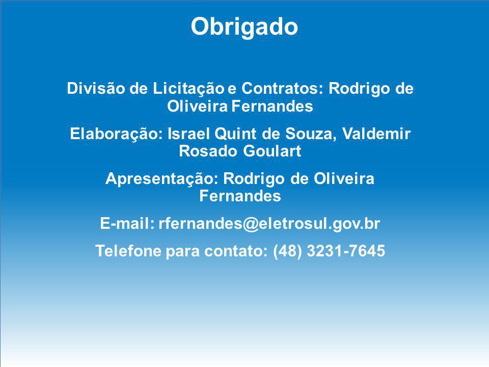 Obrigado Divisão de Licitação e Contratos: Rodrigo de Oliveira Fernandes Elaboração: Israel Quint de Souza, Valdemir Rosado Goulart Apresentação: Rodr