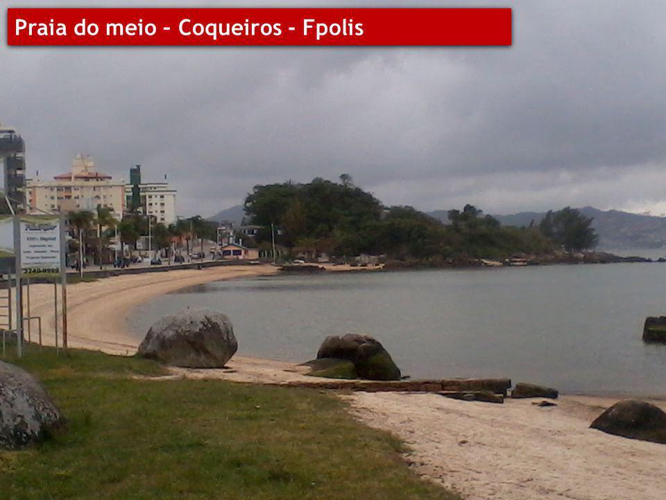Praia do bom abrigo - Fpolis Praia do meio – Coqueiros - Fpolis