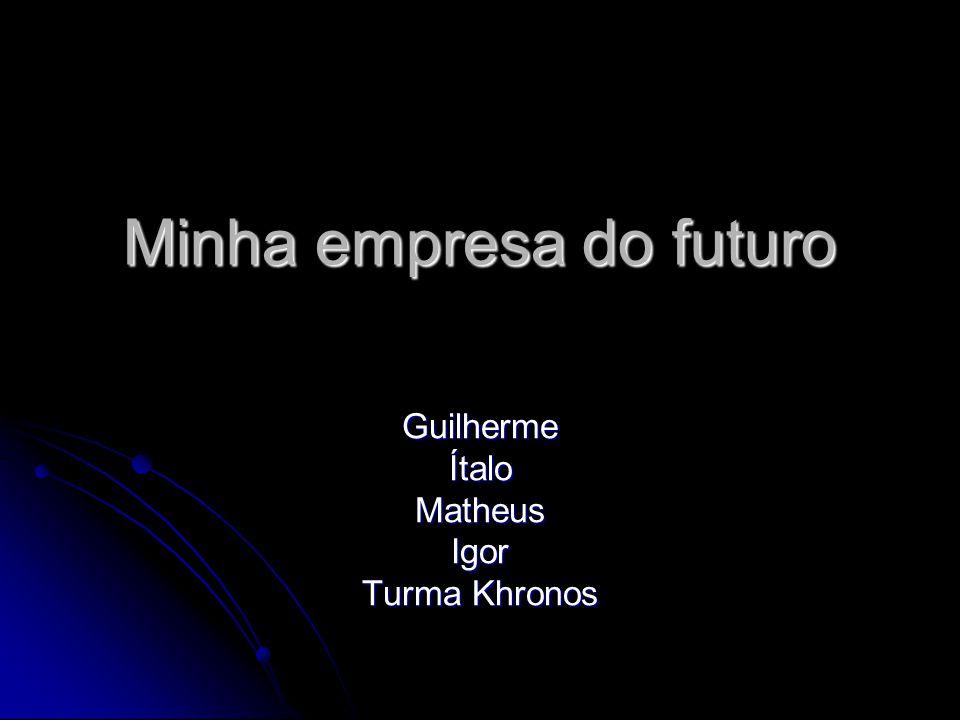Minha empresa do futuro GuilhermeÍtaloMatheusIgor Turma Khronos