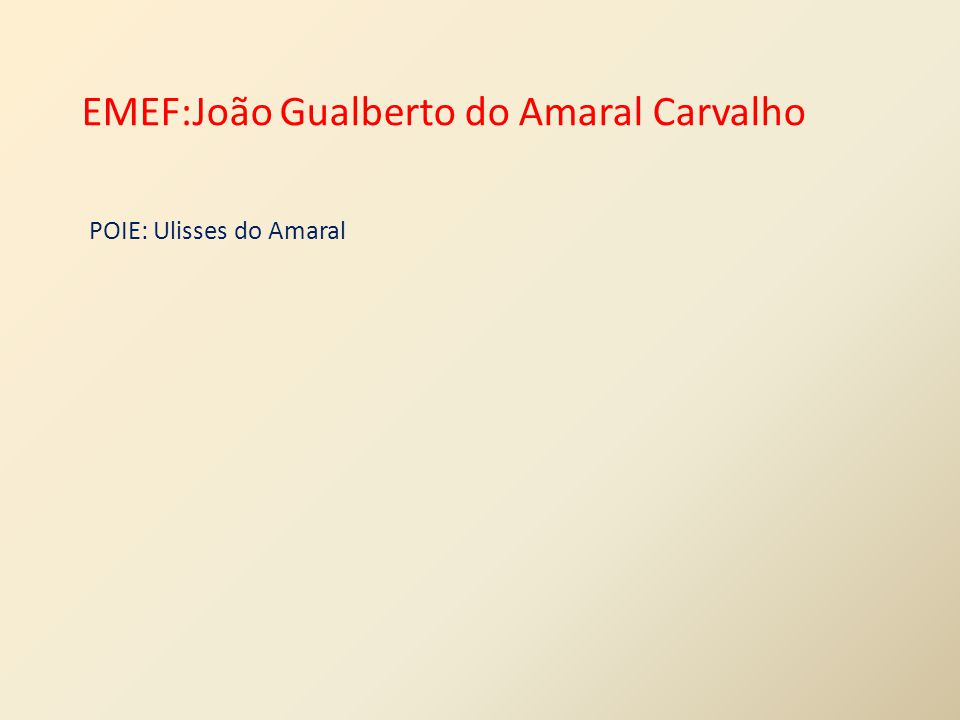 EMEF:João Gualberto do Amaral Carvalho POIE: Ulisses do Amaral