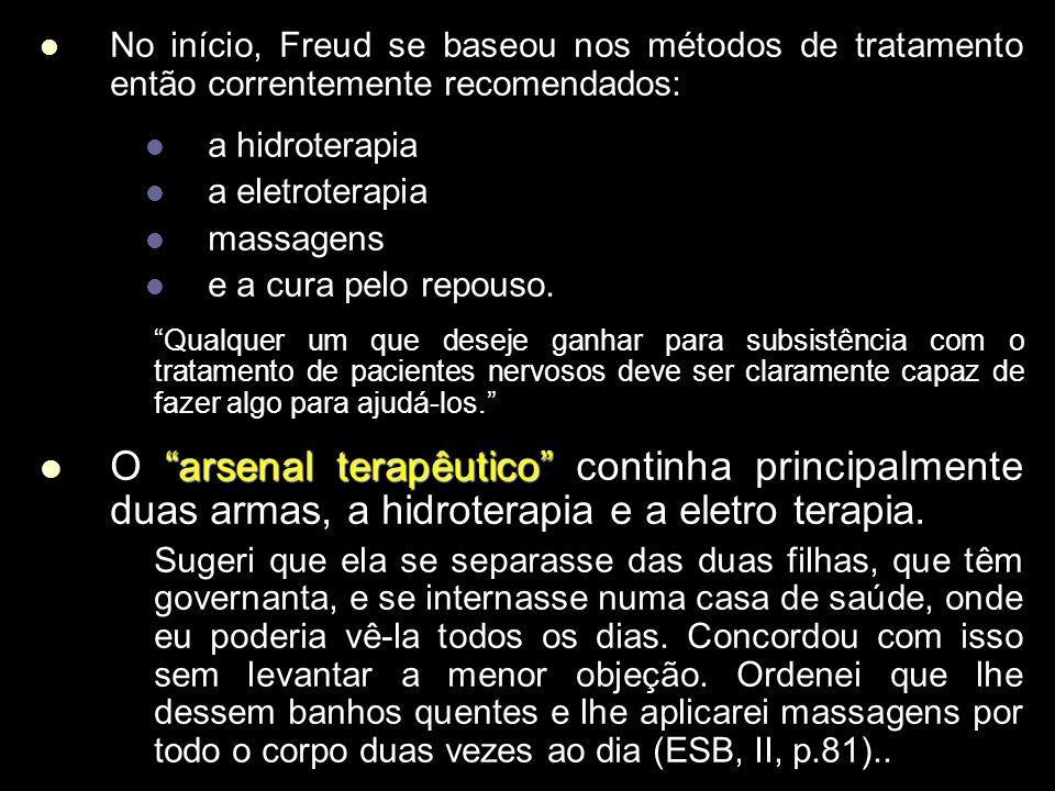 No início, Freud se baseou nos métodos de tratamento então correntemente recomendados: No início, Freud se baseou nos métodos de tratamento então correntemente recomendados: a hidroterapia a hidroterapia a eletroterapia a eletroterapia massagens massagens e a cura pelo repouso.