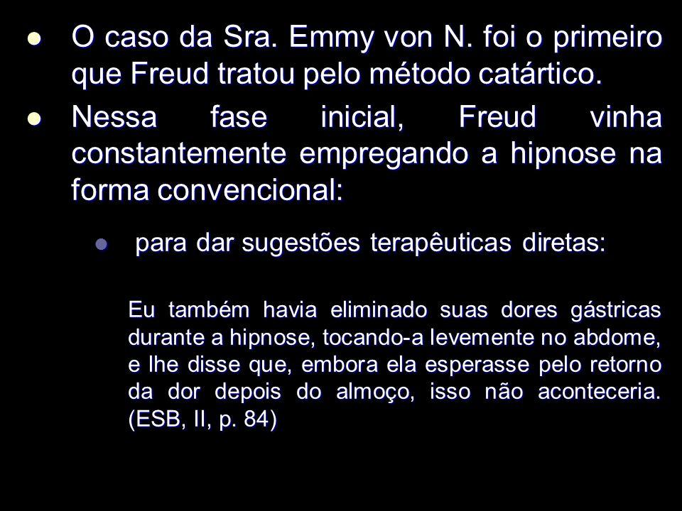 O caso da Sra.Emmy von N. foi o primeiro que Freud tratou pelo método catártico.