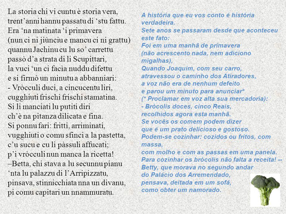 Poesia: Comu si maritaru Jachinu u vruccularu e Betta Arripizzatu di nobili casatu Como se casaram Joaquim, o Hortelão e Betty Arremendado, de família nobre.