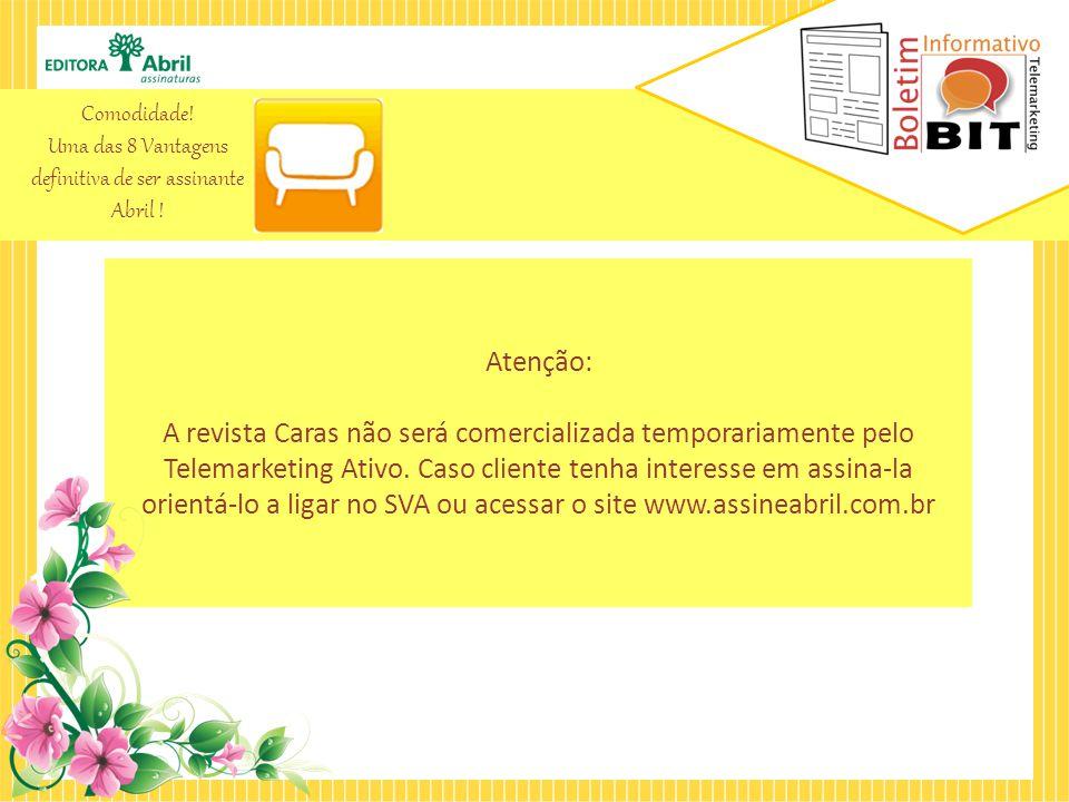 Atenção: A revista Caras não será comercializada temporariamente pelo Telemarketing Ativo.