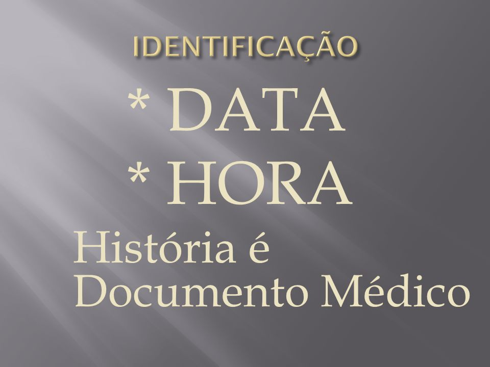 * DATA * HORA História é Documento Médico