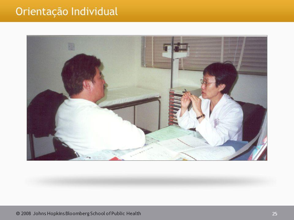  2008 Johns Hopkins Bloomberg School of Public Health 25 Orientação Individual