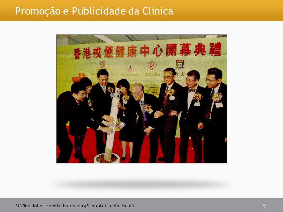  2008 Johns Hopkins Bloomberg School of Public Health 9 Promoção e Publicidade da Clínica