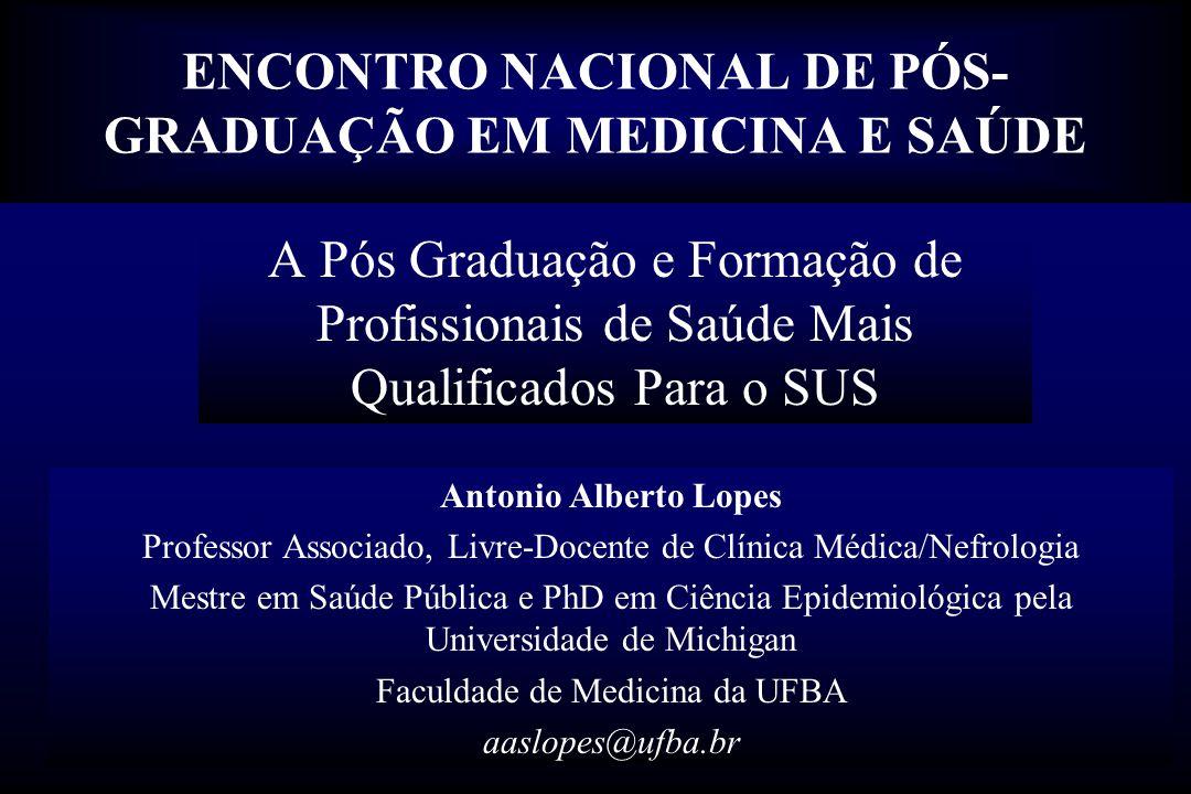 ENCONTRO NACIONAL DE PÓS- GRADUAÇÃO EM MEDICINA E SAÚDE A Pós Graduação e Formação de Profissionais de Saúde Mais Qualificados Para o SUS Antonio Albe