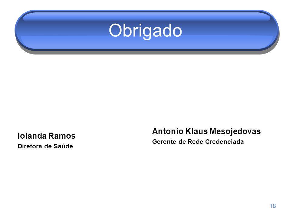 Obrigado Iolanda Ramos Diretora de Saúde Antonio Klaus Mesojedovas Gerente de Rede Credenciada 18